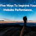 Five Ways To Improve Your Websites Performance.