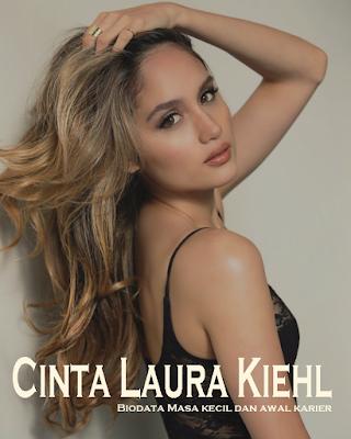 gambar terbaru Biodata Masa kecil dan awal karier Cinta Laura Kiehl