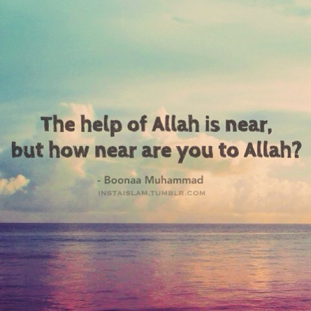 The help of Allah is near, but how near are you to Allah
