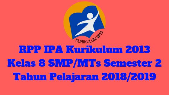 RPP IPA Kurikulum 2013 Kelas 8 SMP/MTs Semester 2 Tahun Pelajaran 2018/2019 - Mutu SMPN