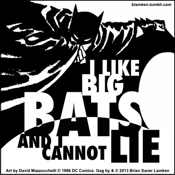 Stark black-and-white image of Batman with big letters reading 'I Like Big Bats and I Cannot Lie'