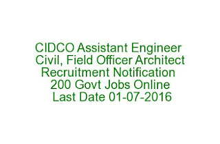 CIDCO Assistant Engineer Civil, Field Officer Architect Recruitment Notification 200 Govt Jobs Online Last Date 01-07-2016