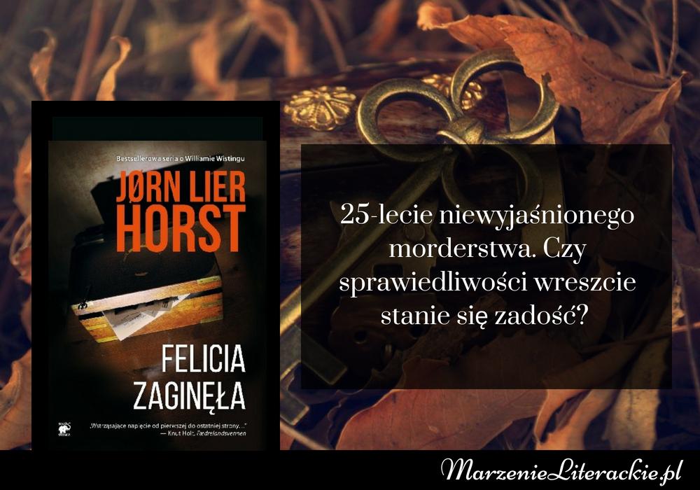 Jørn Lier Horst - Felicia zaginęła | 25-lecie niewyjaśnionego morderstwa. Czy sprawiedliwości wreszcie stanie się zadość?
