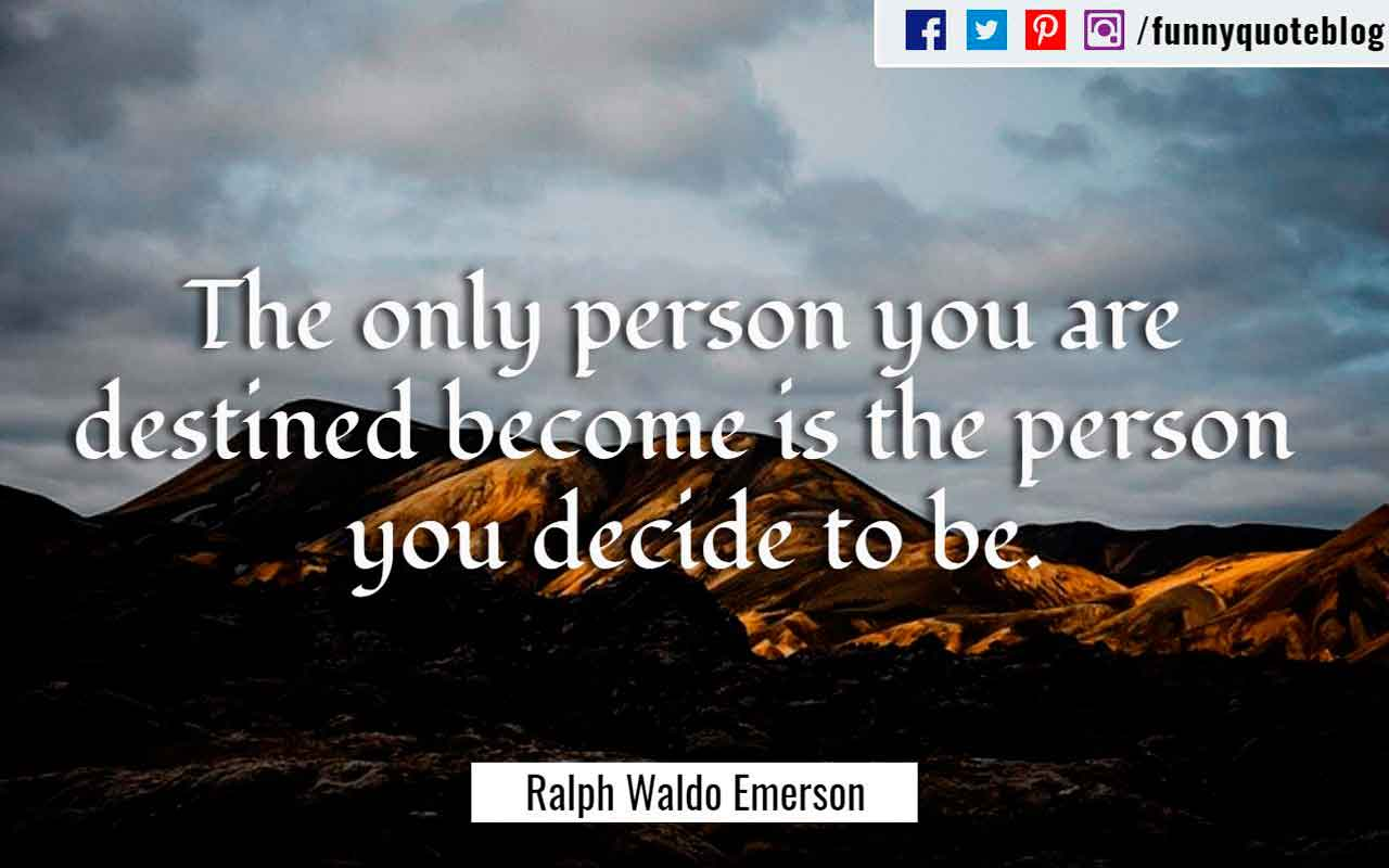 """The only person you are destined become is the person you decide to be."" ― Ralph Waldo Emerson Quote"