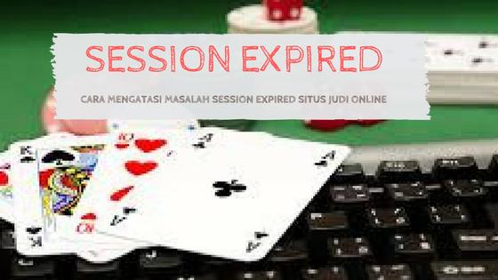 Cara Mengatasi Session Expired Pada Situs Judi Online