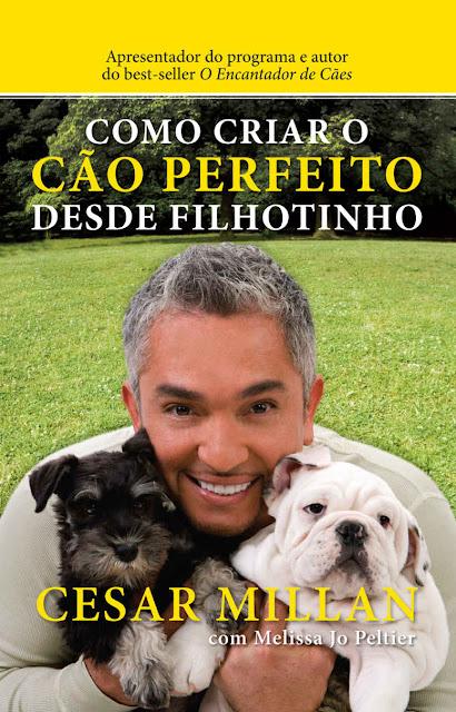 Como criar o cão perfeito desde filhotinho Edição 2 - Cesar Millan, Melissa Jo Peltier