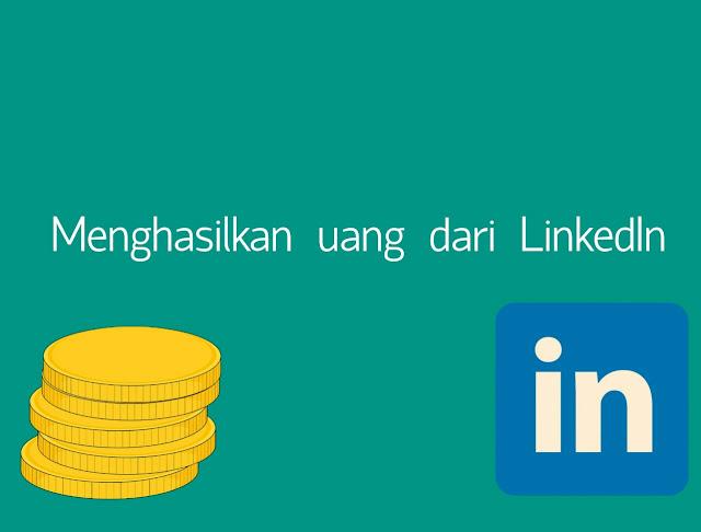 cara menghasilkan uang dari linkedin