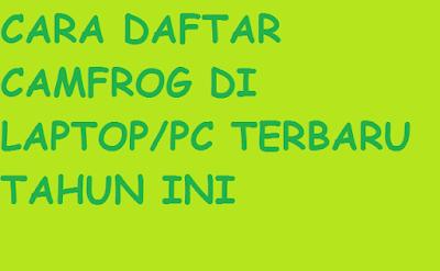 Cara Daftar Camfrog di PC Dengan Mudah