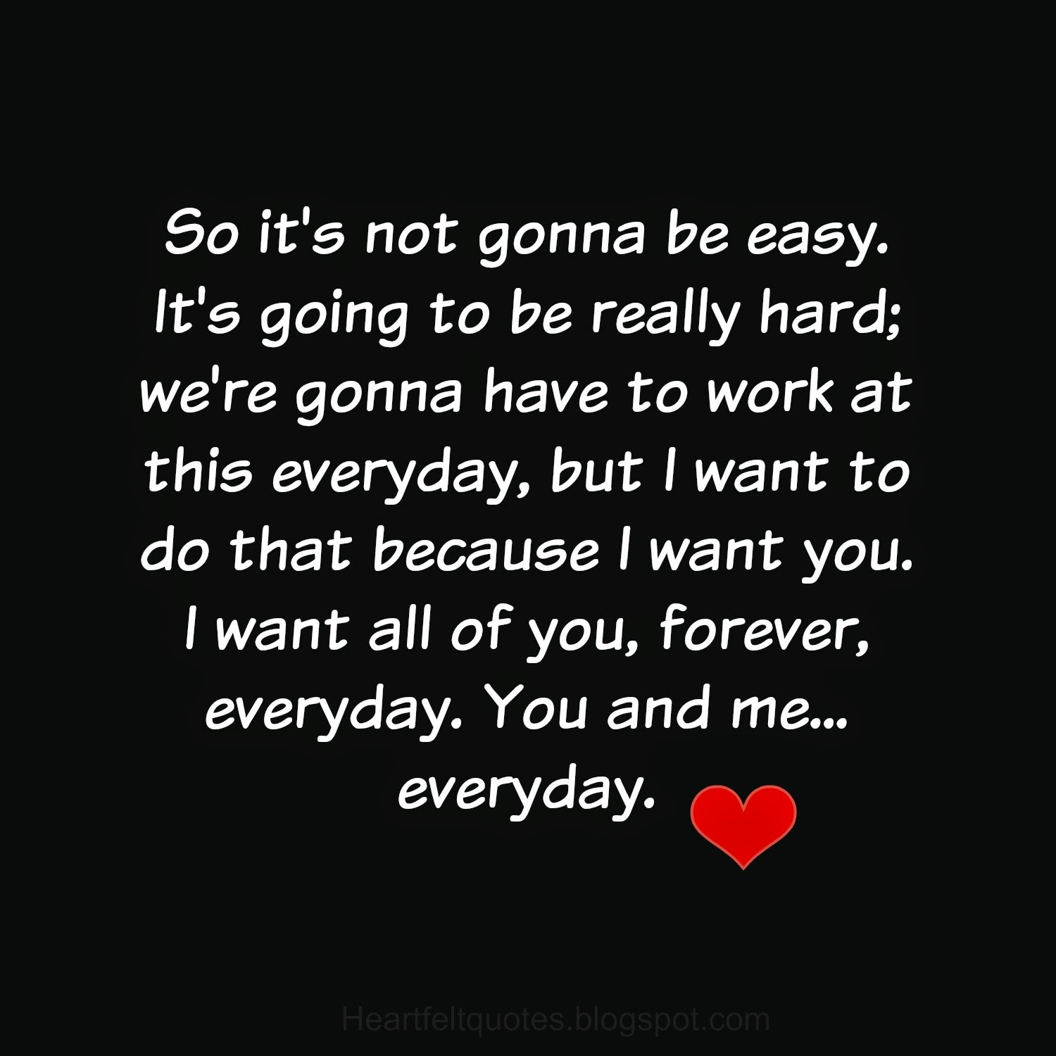 Heartfelt Quotes: I Want All Of You, Forever, Everyday