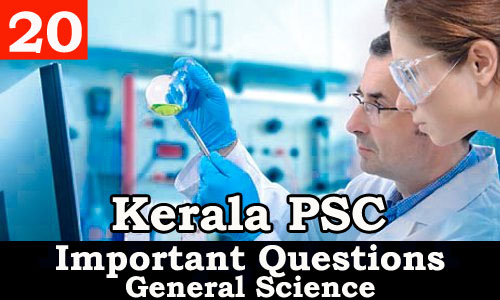 Kerala PSC - Important and Expected General Science Questions - 20