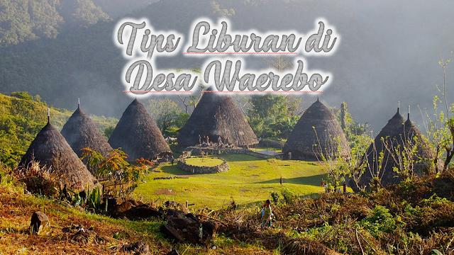 tips liburan desa waerebo