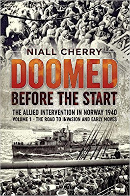 Doomed Before The Start Volume 1: The Allied Intervention in Norway 1940 - The Road To Invasion and Early Moves