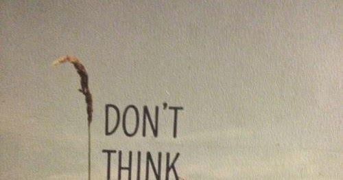 "Don't Think Too Much. ""Quote"""
