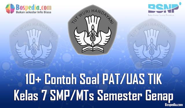 10+ Contoh Soal PAT/UAS TIK Kelas 7 SMP/MTs Semester Genap Terbaru
