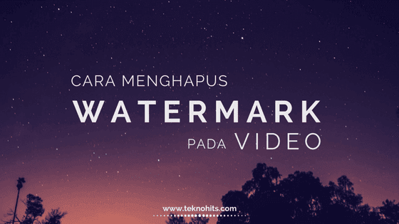 Cara Menghapus Watermark pada Video
