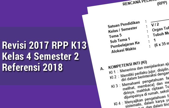 Revisi 2017 RPP K13 Kelas 4 Semester 2 Referensi 2018