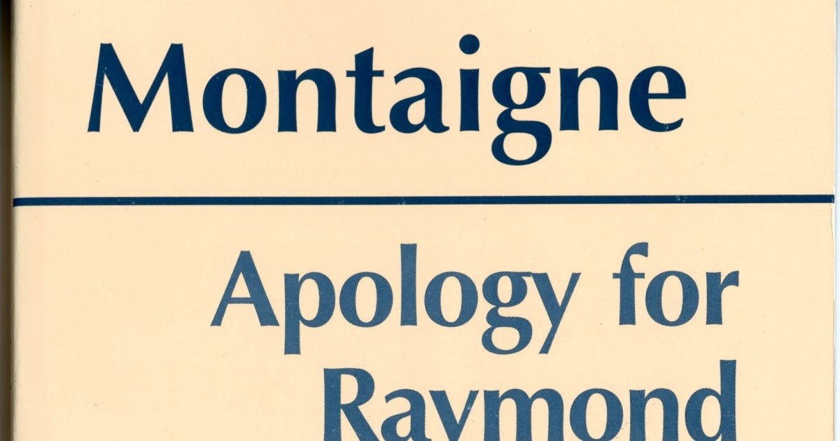 montaignes apology for raymond sebond essay The essays of montaigne/book ii/chapter xii from wikisource essays of montaigne | book ii jump to: the apology of raymond sebond.