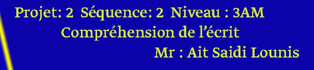 Projet: 2  Séquence: 2  Niveau : 3AM              Compréhension de l'écrit
