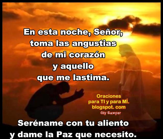En esta noche, Señor, toma las angustias de mi corazón y aquello que me lastima.  Seréname con tu aliento y dame la Paz que necesito.  Amén!