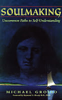 http://www.amazon.com/Soulmaking-Uncommon-Self-Understanding-Michael-Grosso/dp/1571740783/ref=sr_1_1?s=books&ie=UTF8&qid=1457387549&sr=1-1&keywords=soulmaking+michael+grosso