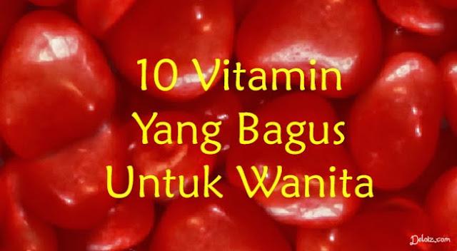 10 Vitamin Yang Bagus Untuk Wanita