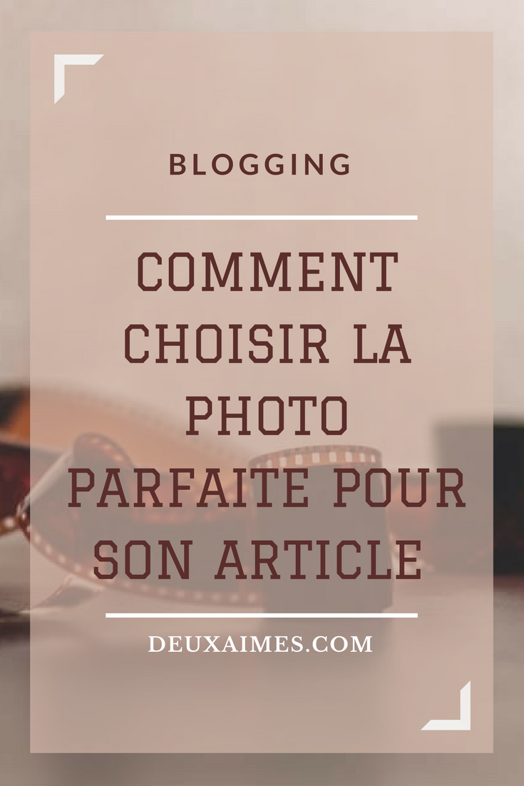 Blogging, 8 conseils pour choisir la photo parfaite pour illustrer son article - l'envers du décor DeuxAimes