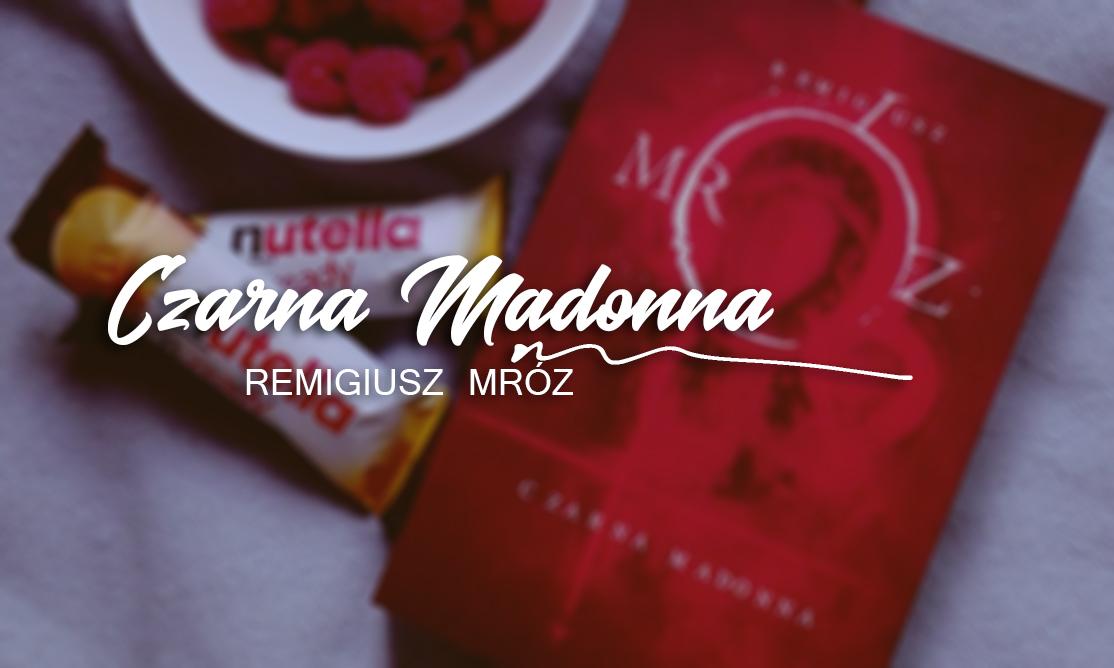Remigiusz Mróz - Czarna Madonna