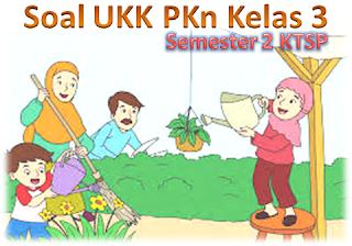 Soal UKK PKn Kelas 3 Semester 2 KTSP