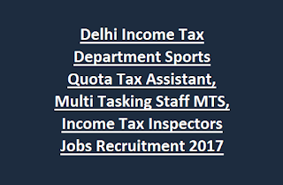 Delhi Income Tax Department Sports Quota Tax Assistant, Multi Tasking Staff MTS, Income Tax Inspectors Govt Jobs Recruitment 2017
