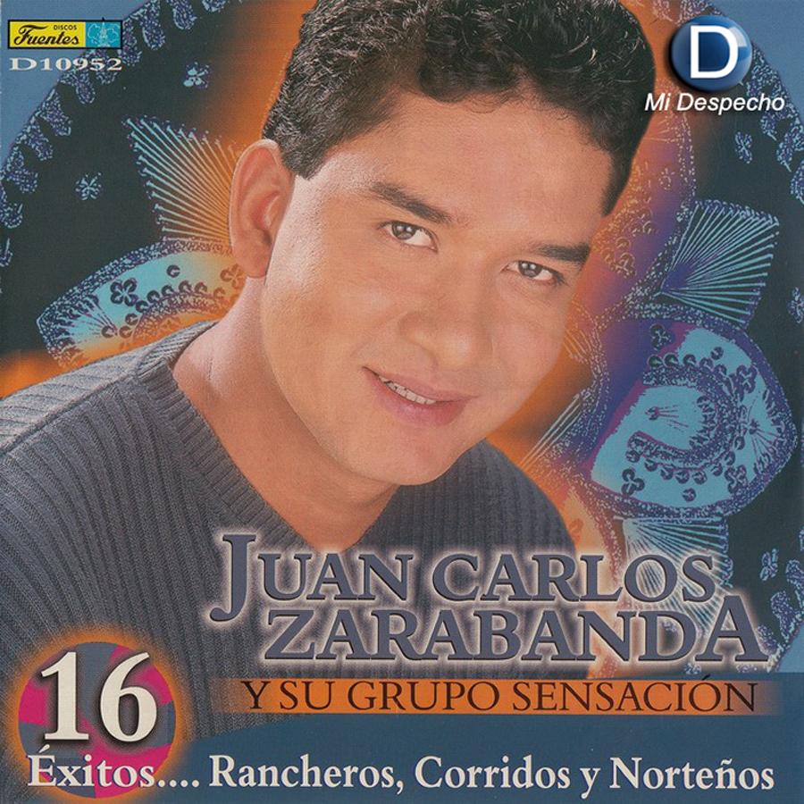 Juan Carlos Zarabanda 16 Exitos Rancheros, Corridos Y Norteños