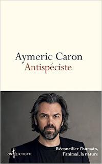 Aymeric Caron - Antispeciste