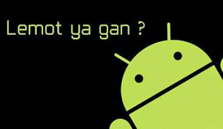 Bagaimana Cara Mengatasi Smartphone Android Yang Lemot