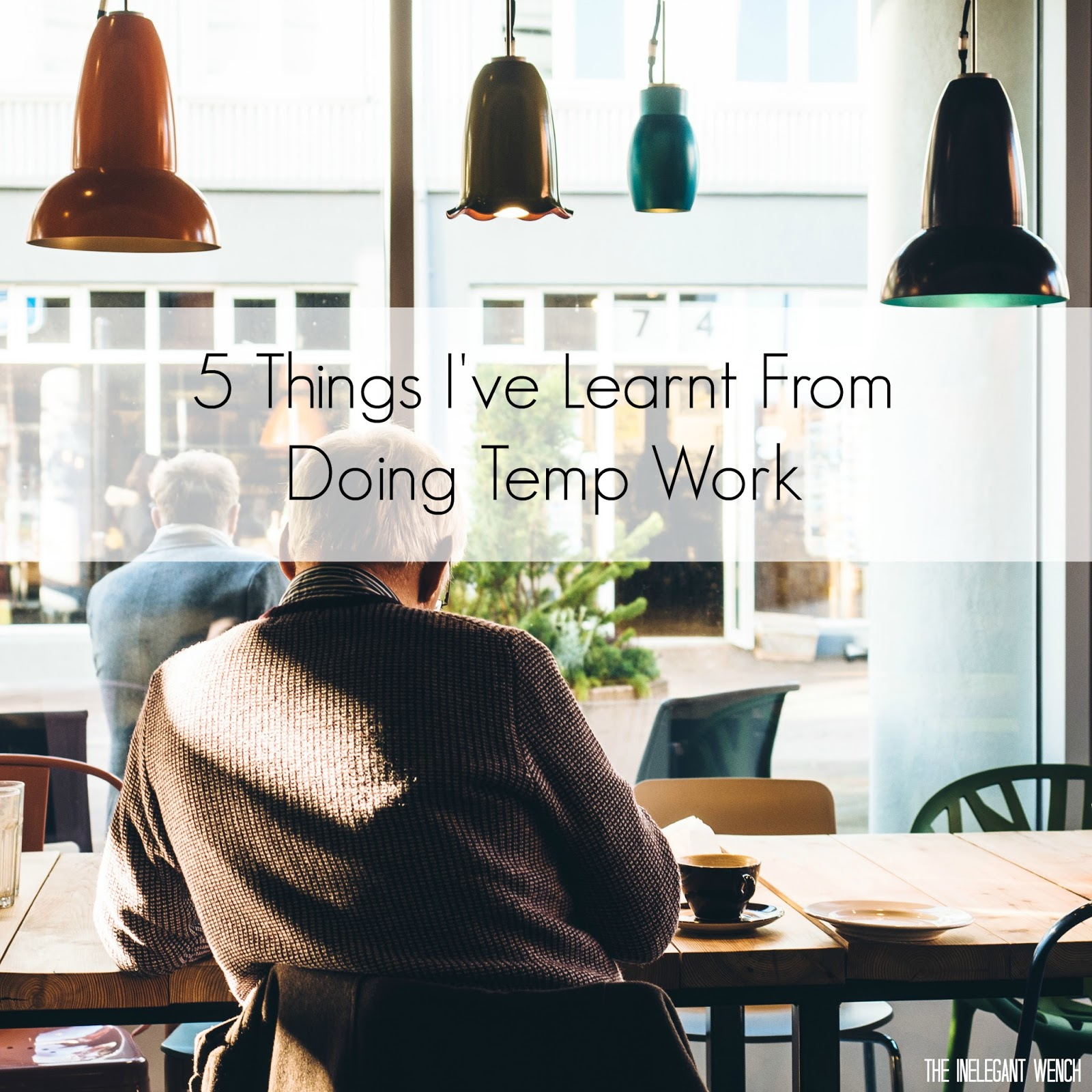 things i ve learnt from doing temp work the inelegant wench 5 things i ve learnt from doing temp work