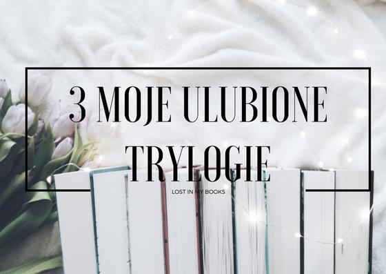 3 MOJE ULUBIONE TRYLOGIE