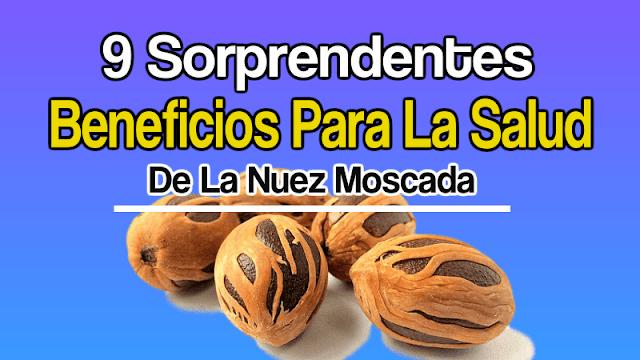 9 Sorprendentes Beneficios Para La Salud De La Nuez Moscada