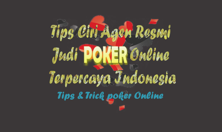 Tips Ciri Agen Resmi Judi Poker Online Terpercaya Indonesia