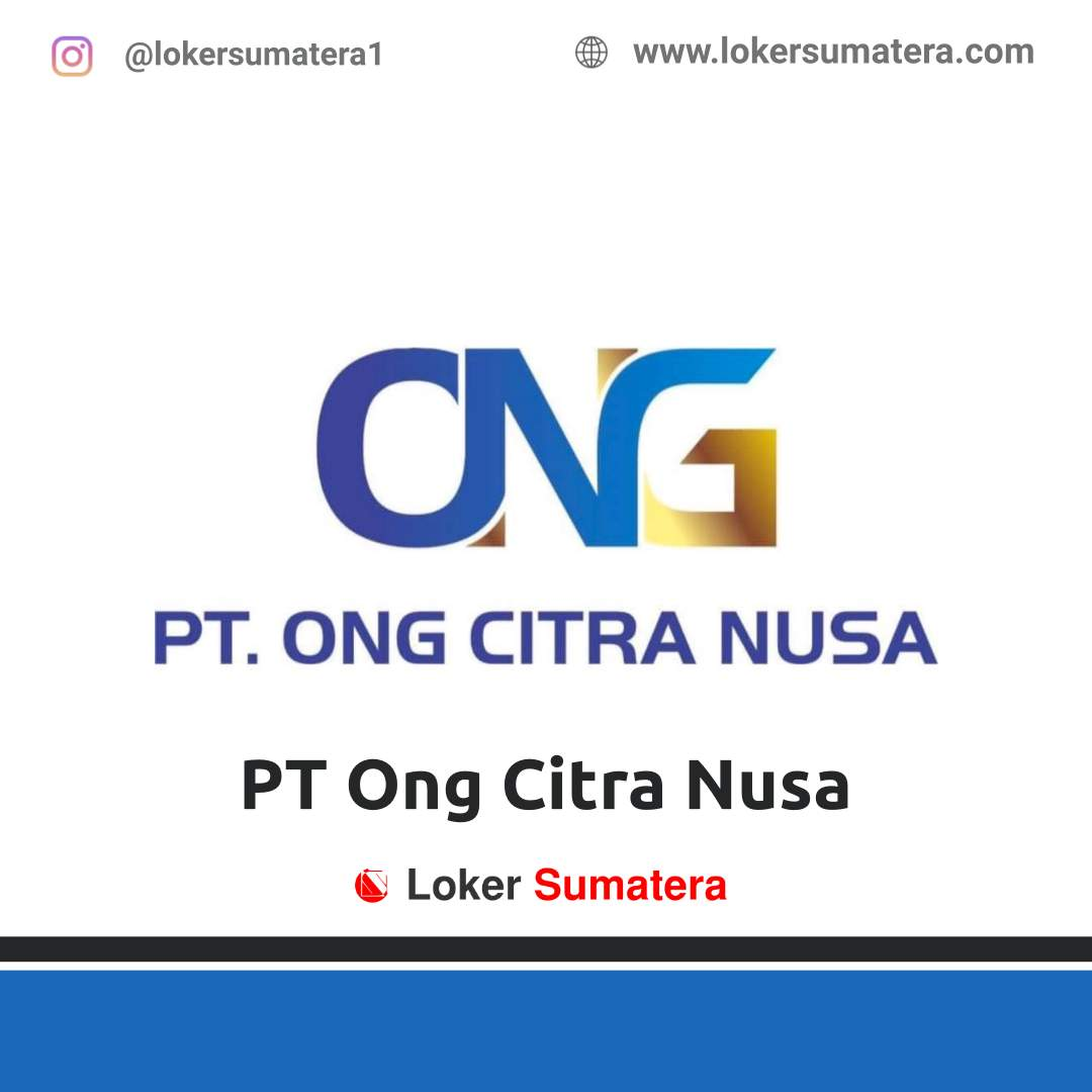 Lowongan Kerja Batam: PT Ong Citra Nusa September 2020
