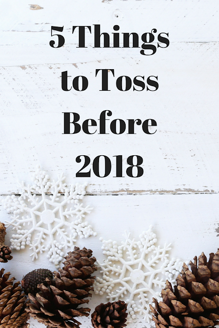5 Things To Do Before 2018: 5 Things To Toss Before 2018