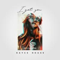 Kayce House - I Got You