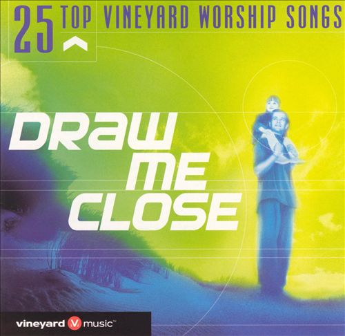 Vineyard Music-Draw Me Close-