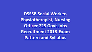 DSSSB Social Worker, Physiotherapist, Nursing Officer 725 Govt Jobs Recruitment 2018-Exam Pattern and Syllabus