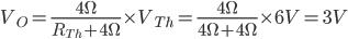 V_ {O} = \ frac {4 \ Omega} {R_ {Th} +4 \ Omega} \ times V_ {Th} = \ frac {4 \ Omega} {4 \ Omega + 4 \ Omega}
