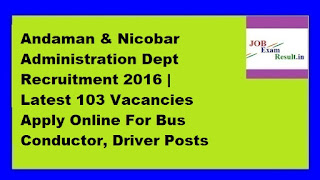 Andaman & Nicobar Administration Dept Recruitment 2016 | Latest 103 Vacancies Apply Online For Bus Conductor, Driver Posts