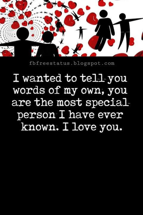 Best Love Messages, I wanted to tell you words of my own, you are the most special person I have ever known. I love you.
