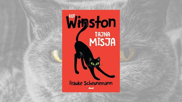 "Frauke Scheunemann ""Kot Winston. Tajna misja"" / recenzuje Marta Szloser"