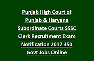 Punjab High Court of Punjab & Haryana Subordinate Courts SSSC Clerk Recruitment Exam Notification 2017 350 Govt Jobs Online