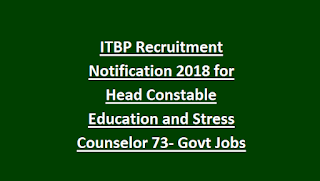 ITBP Recruitment Notification 2018 for Head Constable Education and Stress Counselor 73- Govt Jobs Online