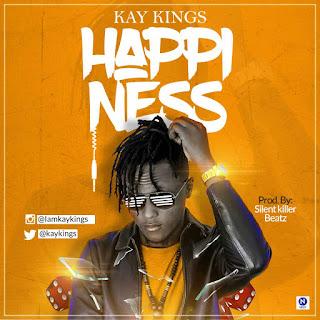 MUSIC: Kay Kings - Happiness (Prod.SIlentKiller Beatz) | @Kaykings