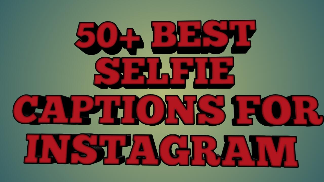 50 Best Selfie Caption Selfie Quotes For Your Instagram Posts In
