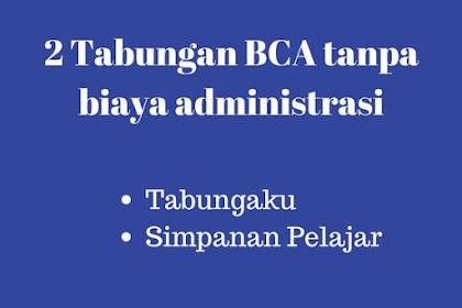 2 Tabungan BCA Tanpa Biaya Administrasi - 100% free
